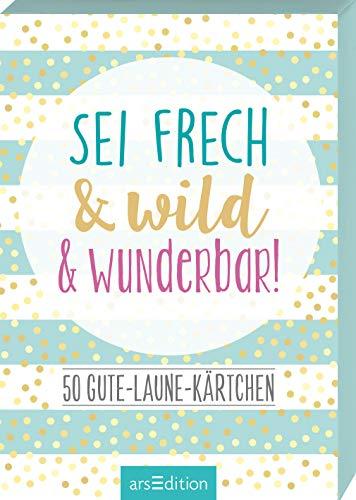 Sei frech & wild & wunderbar!