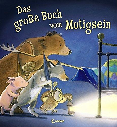 Das große Buch vom Mutigsein: Bilderbuch zum Vorlesen...